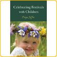 Celebrating Festivals with Children - by Freya Jaffke